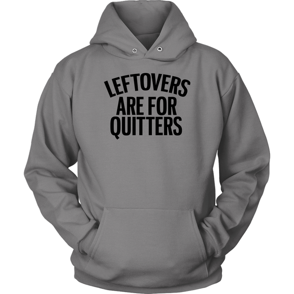 T-shirt - Leftovers Are For Quitters Hooded Sweatshirt