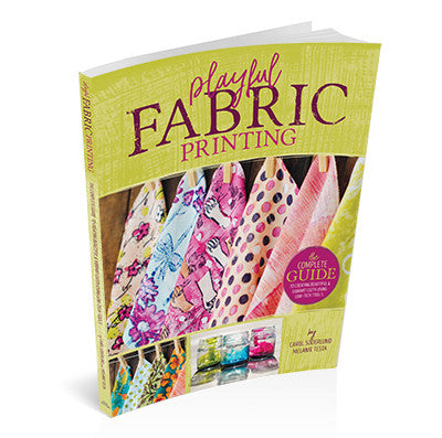 Playful Fabric Printing: The Complete Guide to Creating Beautiful & Vibrant Cloth Using Low-Tech Tools