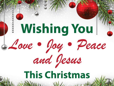 Wishing you Love, Joy, Peace and Jesus this Christmas