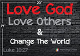 Love God, Love Others Change the world yard sign printed on 4 mil coroplast two sides