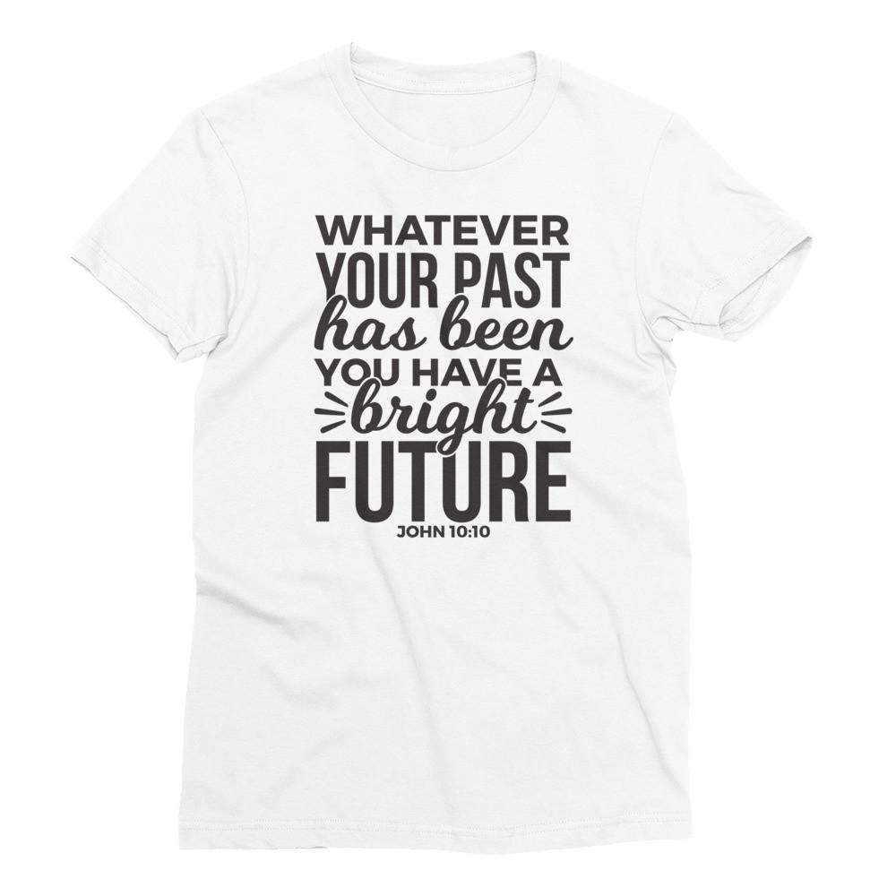 Whatever Your Past You have a Bright Future Women's Short Sleeve T-Shirt