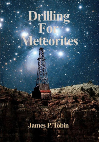 Drilling For Meteorites by James P. Tobin, SIGNED BY AUTHOR - Book