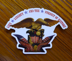 """Life, liberty, and the pursuit of history"" - Available on shirts, stickers, and magnets."