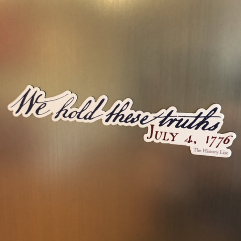 """We hold these truths - July 4, 1776"" Magnet"