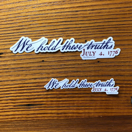"""We hold these truths - July 4, 1776"" Sticker from The History List Store"