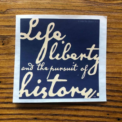 """Life, liberty, and the pursuit of history"" Sticker from The History List Store"