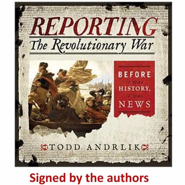 """Reporting the Revolutionary War: Before It Was History, It Was News"" - Signed by the authors, Todd Andrlik, Dr. Robert Allison, John Bell, and Don Hagist from The History List Store"