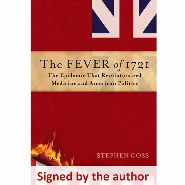 """The Fever of 1721: The Epidemic That Revolutionized Medicine and American Politics"" - Signed by the author, Stephen Coss"