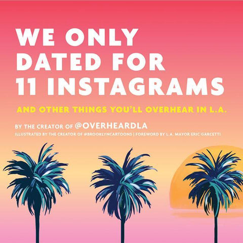 We Only Dated for 11 Instagrams: And Other Things You'll Overheard in L.A.