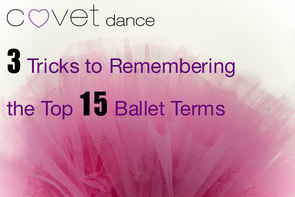 3 Tricks to Remembering the Top 15 Ballet Terms