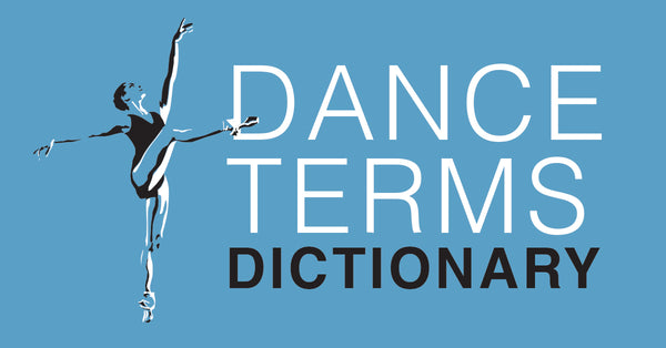 Dance Dictionary- Terms Every Dancer Should Know
