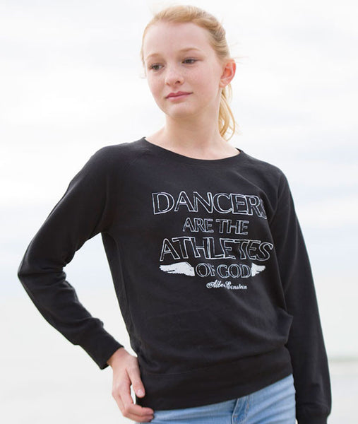 Dancers are the Athletes of God - on slouchy girls pullover