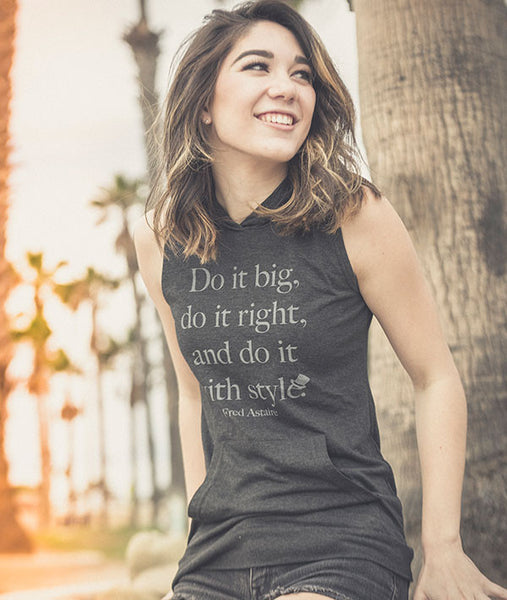 Do It Big-Fred Astaire quote on a hooded sleeveless tee for dancers