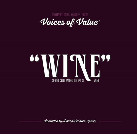 """WINE"" Quotes Celebrating the Art of Wine."