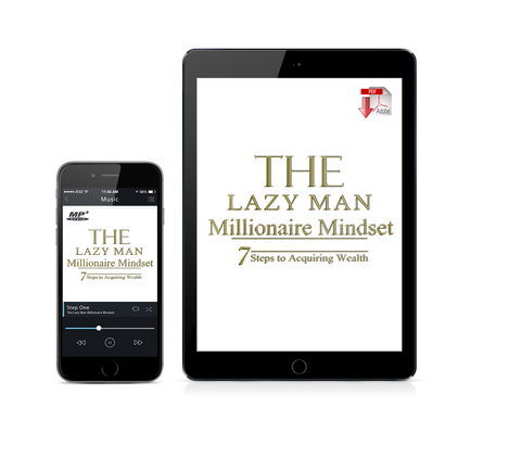 Lazy Man Millionaire Mindset; 7 Steps to Acquiring Wealth