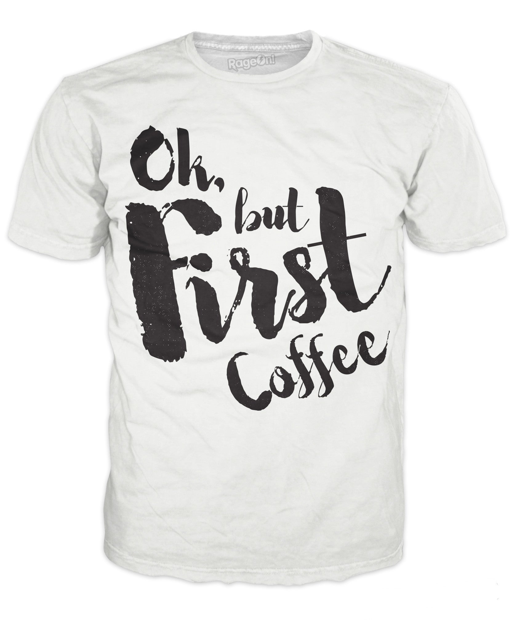 Ok, But First, Coffee T-Shirt