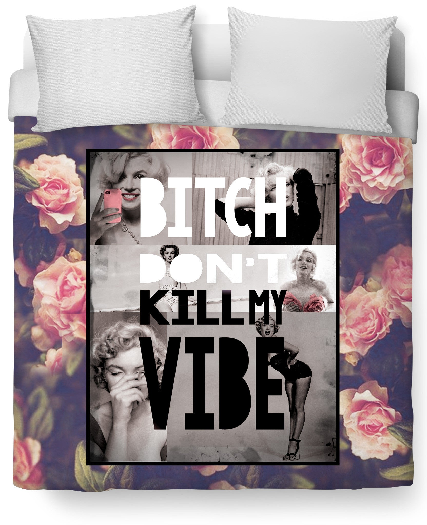 Bitch Don't Kill My Vibe Duvet Cover