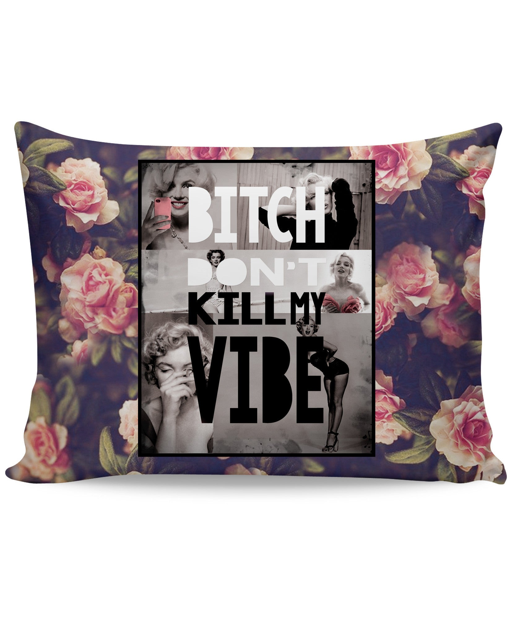Bitch Don't Kill My Vibe Pillow Case