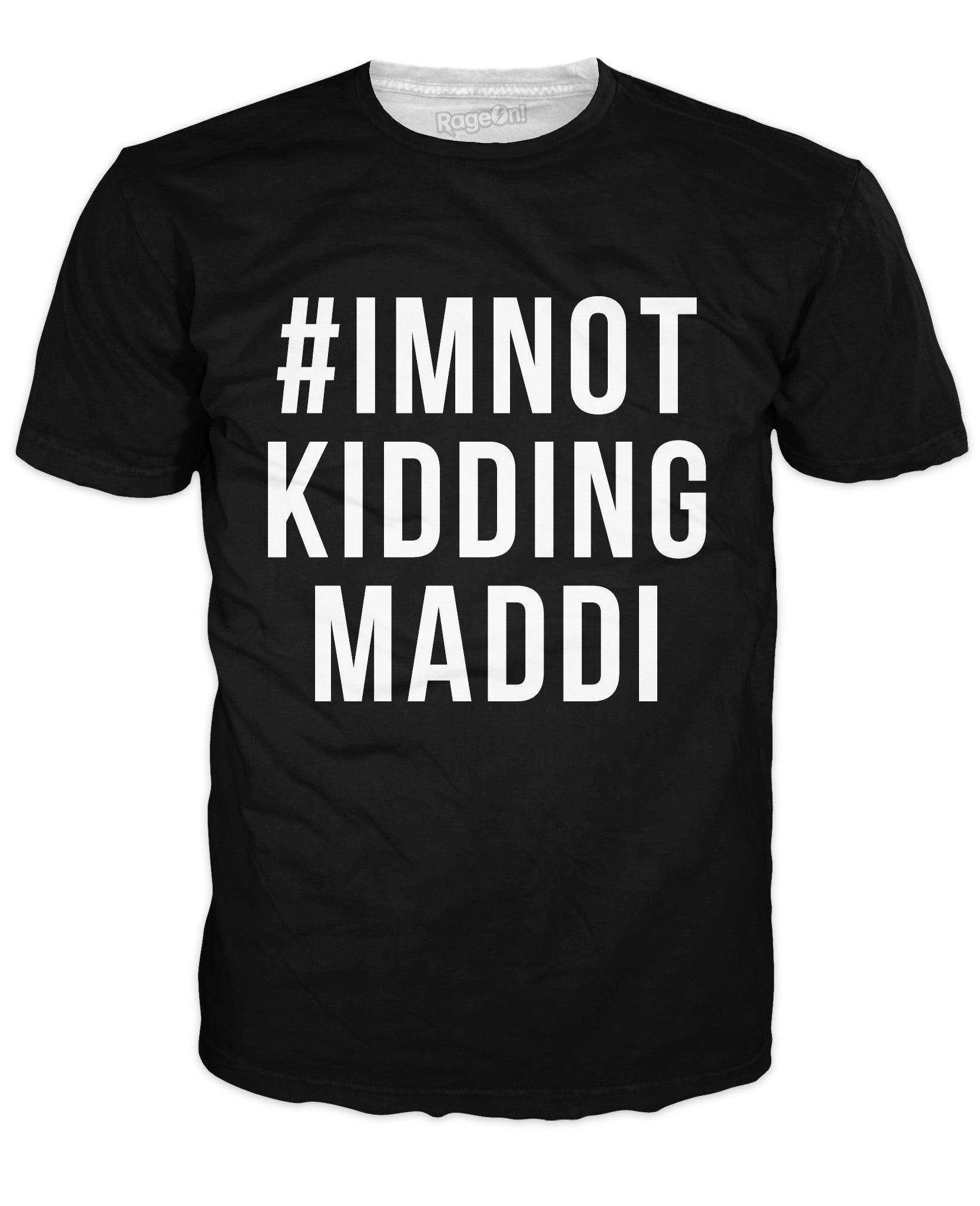 I'm Not Kidding Maddi T-Shirt