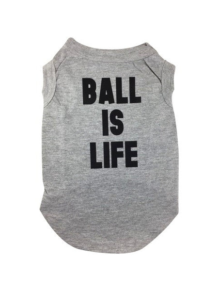 Ball is Life - Dog shirt. Cute. Made in USA