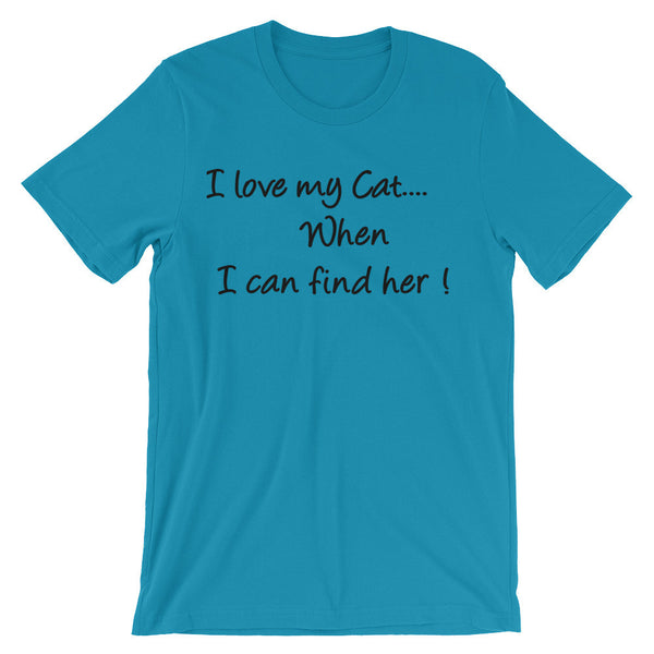 Love my Cat When I can Find her - Unisex short sleeve t-shirt -   super-soft, baby-knit