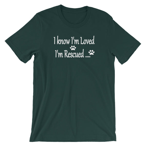 I know I'm loved, I'm Rescued - Pet themed Rescue pet lovers apparel