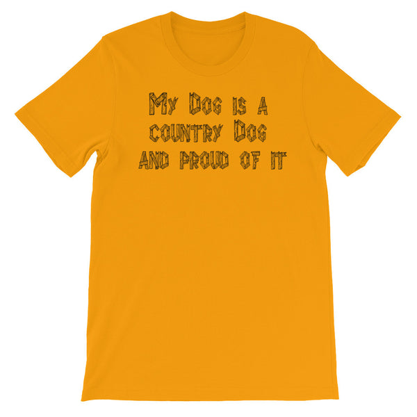 My Dog is a Country Dog and Proud of it. - Unisex - 100% ring-spun cotton • Baby-knit jersey