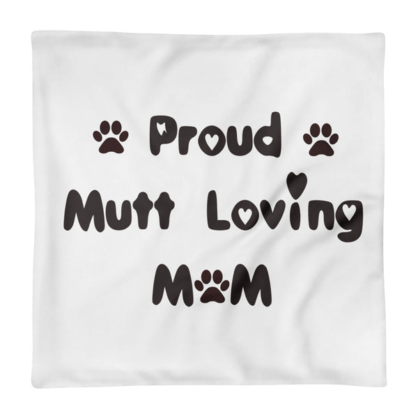 "Proud Mutt loving Mom - Square Pillow Case only -  18""x18"" • 100% polyester"