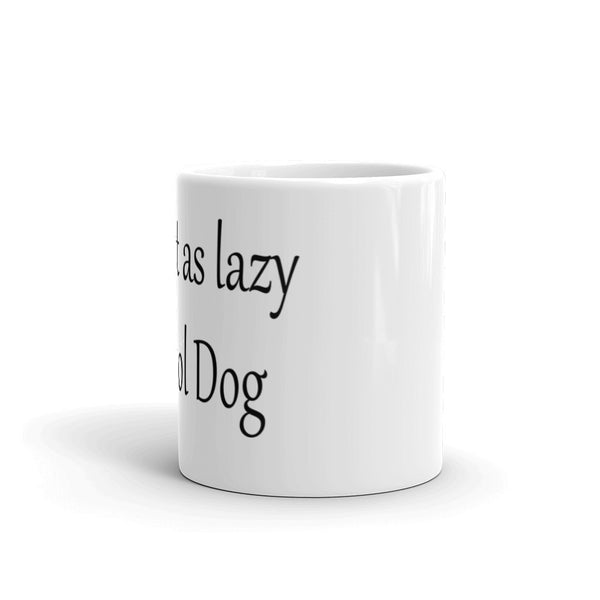 I'm just as lazy as my ol Dog - Coffee Mug - sturdy white, glossy ceramic