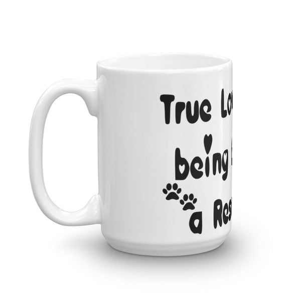 True Love is being Loved by a Rescue Pet - coffee Mug -  White and glossy