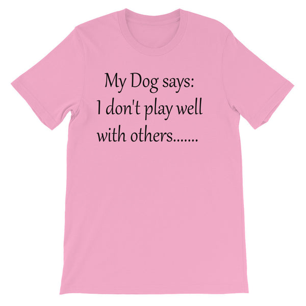 My Dog Says: I don't play well with others -  Unisex short sleeve t-shirt - super-soft, baby-knit