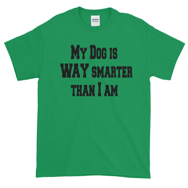 Hilarious funny dog saying on 100% jersey knit • Pre-shrunk