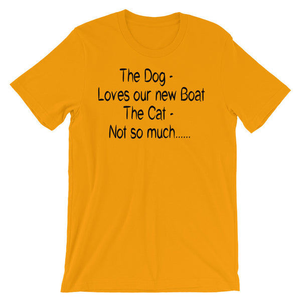The Dog Loves our new Boat, The Cat- Not so much.......Unisex t-shirt