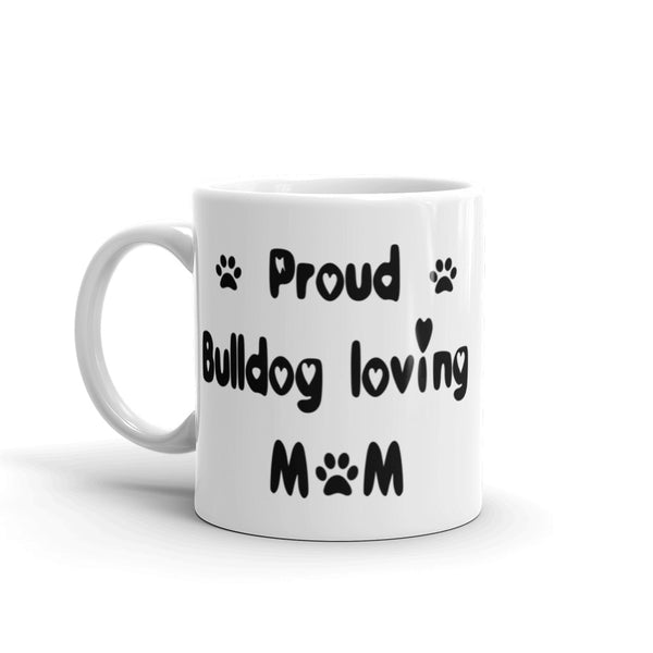 Proud Bulldog loving Mom - White , glossy , coffee mug