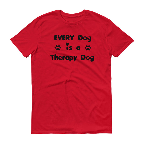 EVERY Dog is a Therapy Dog - Short sleeve t-shirt -  Pre-shrunk
