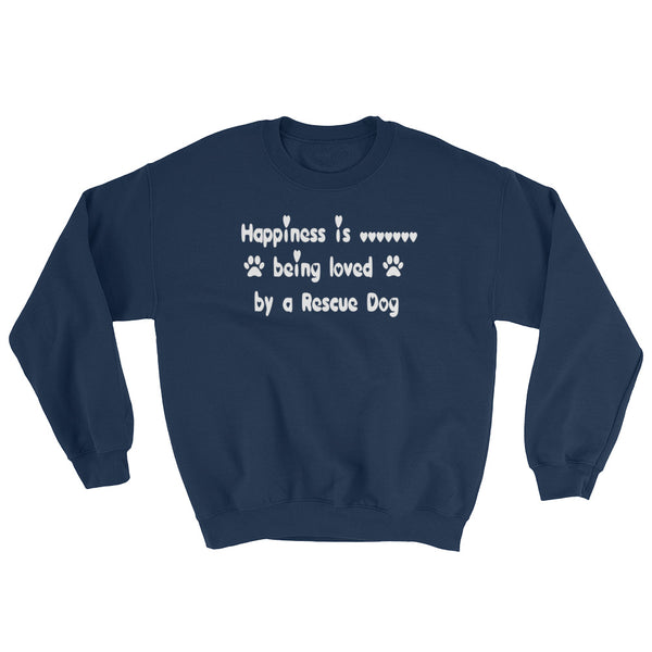 Happiness is ..... being loved by a Rescue Dog - Sweatshirt - gift