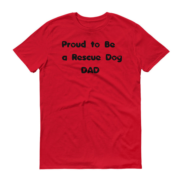 Proud to Be a Rescue Dog DAD - Short sleeve t-shirt - 100% ringspun lightweight cotton • Pre-shrunk