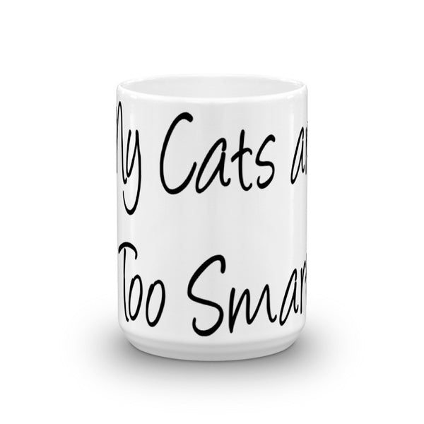 My Cats are Too Smart - Coffee Mug - sturdy white, glossy ceramic