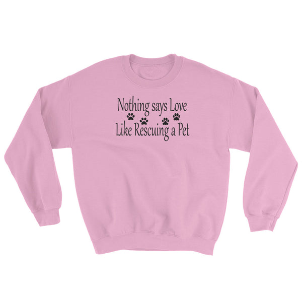 Nothing says Love like Rescuing a Pet - Sweatshirt -  8.0 oz., 50/50 cotton/polyester • Pre-shrunk