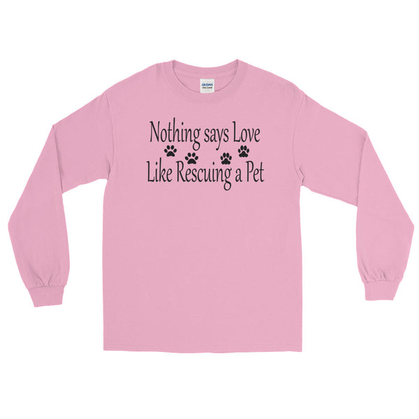 Nothing says Love like Rescuing a Pet - Long Sleeve T - 100%  jersey knit  • Pre-shrunk