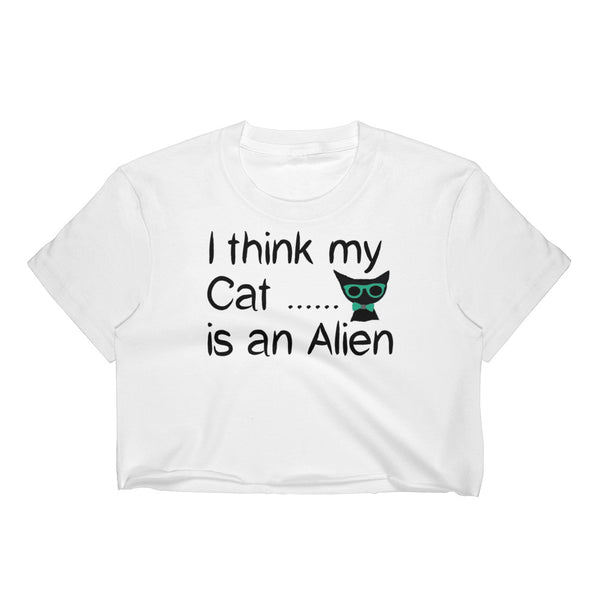 I think my Cat is an Alien - pet themed cat lover crop top
