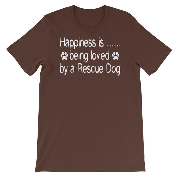 Happiness is being loved by a Rescue Dog - Unisex T shirt
