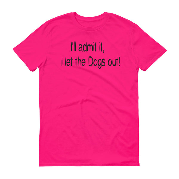 Funny, cute dog themed saying... Pet themed, unisex T shirt - gift