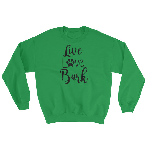 Live , Love, Bark - Sweatshirt -  50/50 cotton/polyester • Pre-shrunk