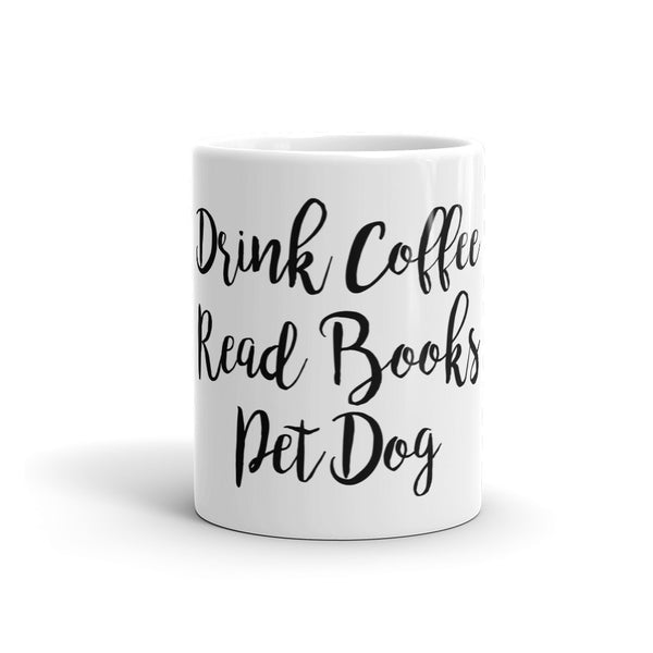 Drink Coffee, Read Books, Pet Dog Mug