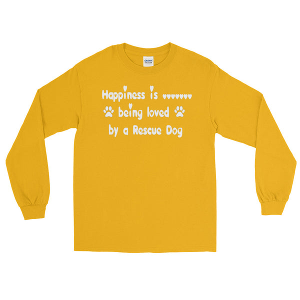 Happiness is .......... being loved by a Rescue Dog  -Long Sleeve T-Shirt -  Pre-shrunk