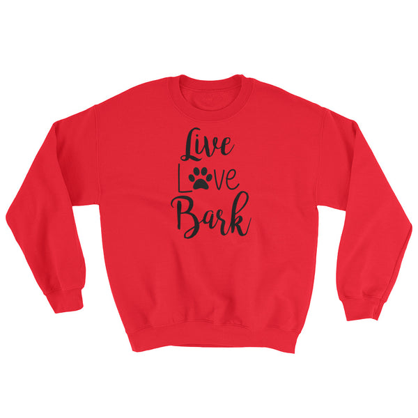 Live, Love , Bark - hip, chic, dog themed sweatshirt