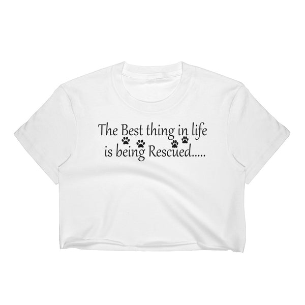 The Best thing in Life is being Rescued - pet themed Crop Top
