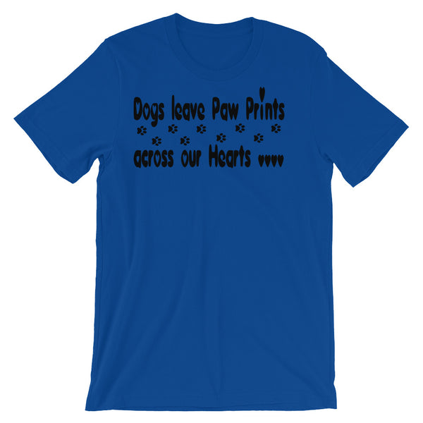 Dogs leave Paw Prints across our hearts - Pet - Dog themed T shirt