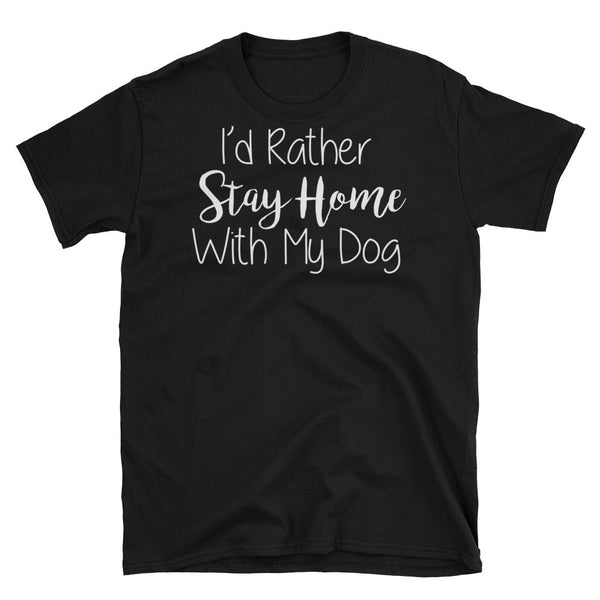 I'd rather Stay Home with my Dog - pet lover low cost Unisex T-Shirt